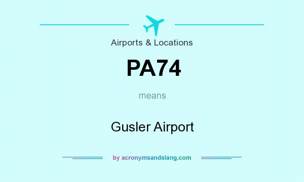 What does PA74 mean? It stands for Gusler Airport