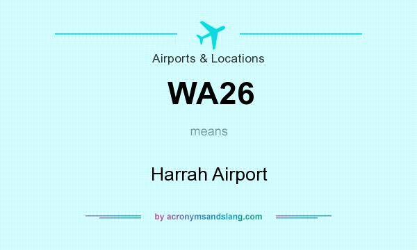 What does WA26 mean? It stands for Harrah Airport