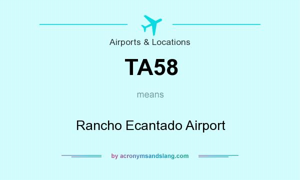 What does TA58 mean? It stands for Rancho Ecantado Airport