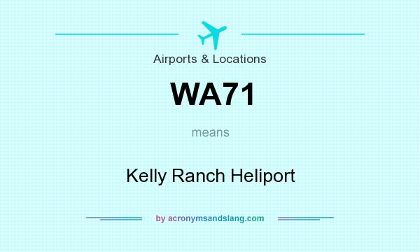 What does WA71 mean? It stands for Kelly Ranch Heliport