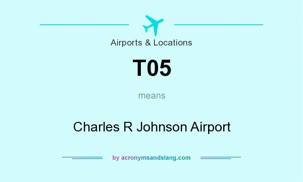 What does T05 mean? It stands for Charles R Johnson Airport