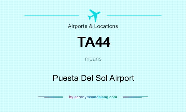 What does TA44 mean? It stands for Puesta Del Sol Airport