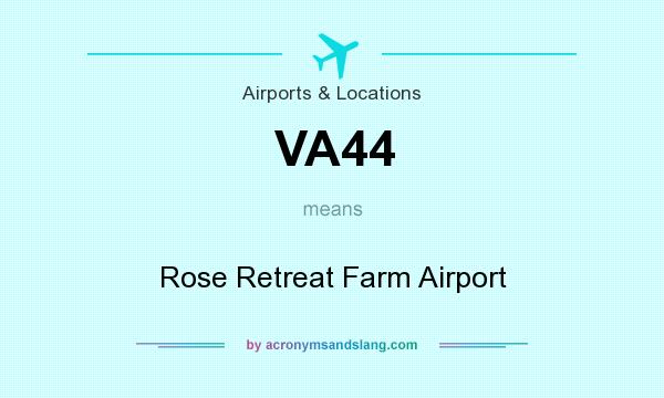 What does VA44 mean? It stands for Rose Retreat Farm Airport
