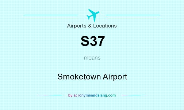 What does S37 mean? It stands for Smoketown Airport