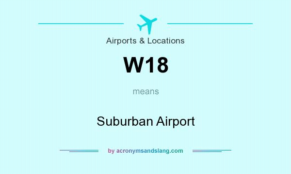 What does W18 mean? It stands for Suburban Airport