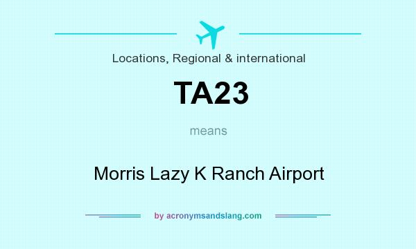 What does TA23 mean? It stands for Morris Lazy K Ranch Airport