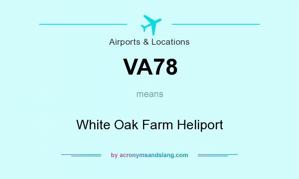 What does VA78 mean? It stands for White Oak Farm Heliport