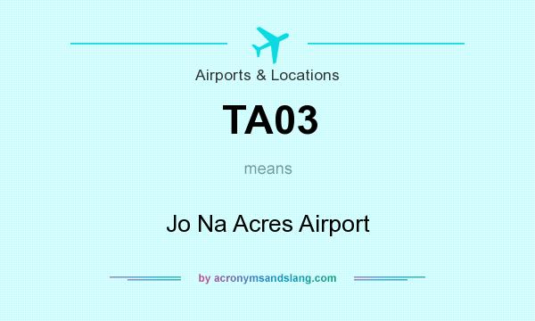 What does TA03 mean? It stands for Jo Na Acres Airport