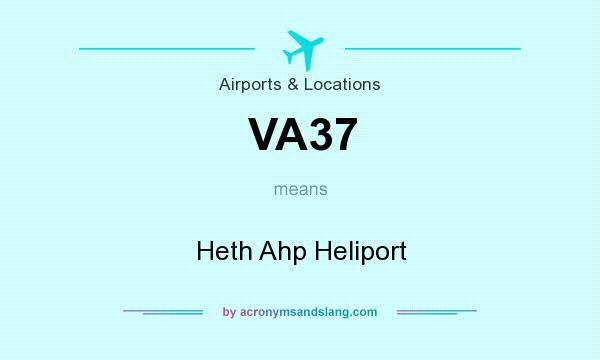 What does VA37 mean? It stands for Heth Ahp Heliport