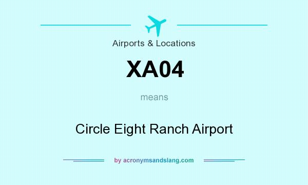 What does XA04 mean? It stands for Circle Eight Ranch Airport