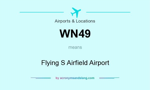 What does WN49 mean? It stands for Flying S Airfield Airport