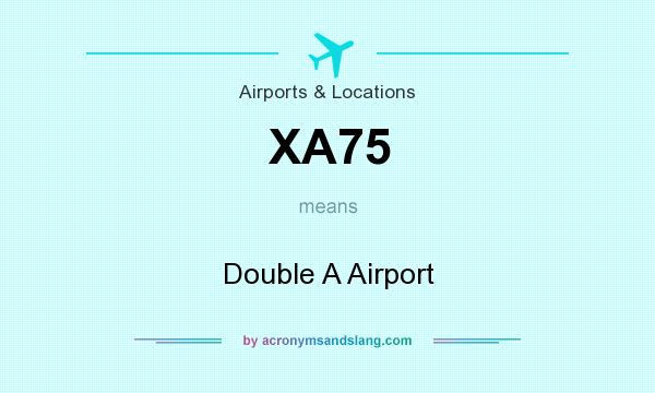 What does XA75 mean? It stands for Double A Airport