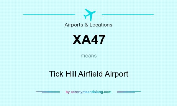 What does XA47 mean? It stands for Tick Hill Airfield Airport