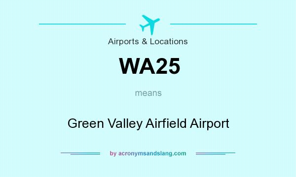 What does WA25 mean? It stands for Green Valley Airfield Airport