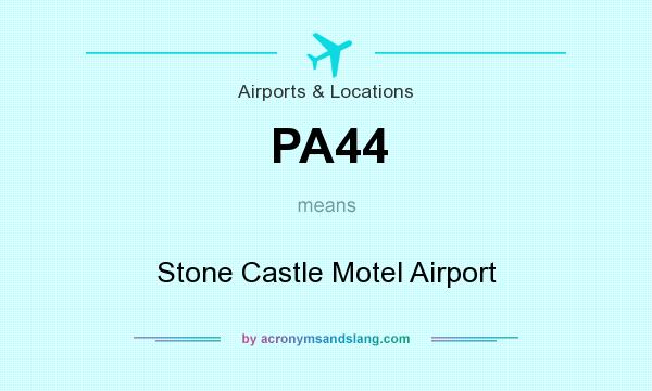 What does PA44 mean? It stands for Stone Castle Motel Airport