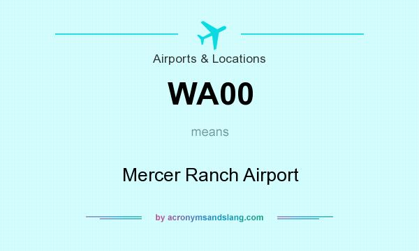 What does WA00 mean? It stands for Mercer Ranch Airport
