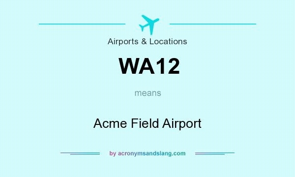 What does WA12 mean? It stands for Acme Field Airport