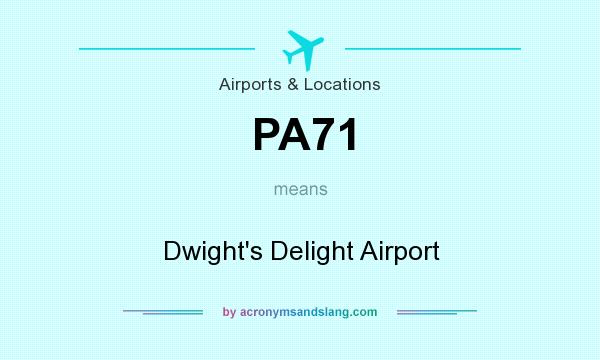 What does PA71 mean? It stands for Dwight`s Delight Airport