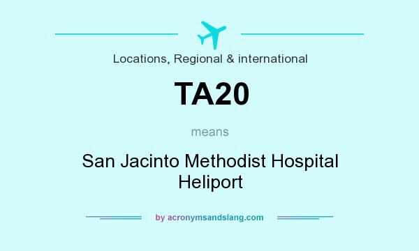 What does TA20 mean? It stands for San Jacinto Methodist Hospital Heliport