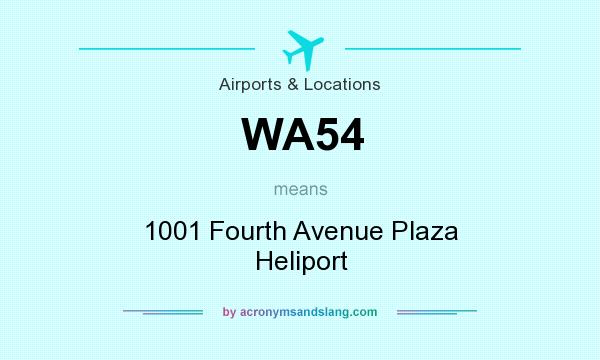 What does WA54 mean? It stands for 1001 Fourth Avenue Plaza Heliport