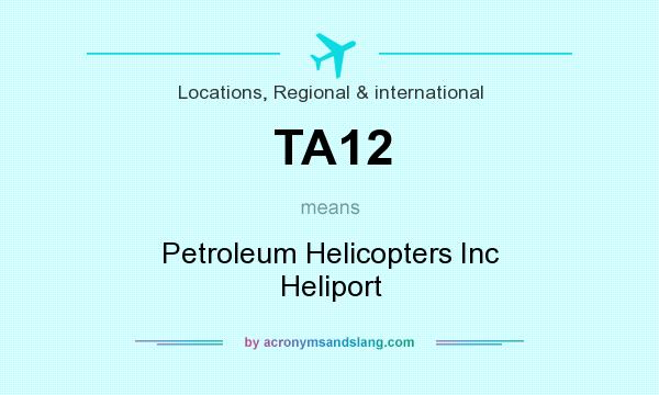 What does TA12 mean? It stands for Petroleum Helicopters Inc Heliport