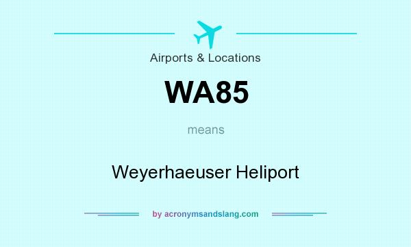 What does WA85 mean? It stands for Weyerhaeuser Heliport