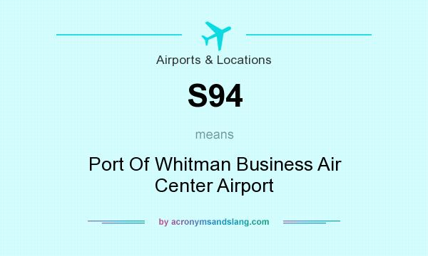What does S94 mean? It stands for Port Of Whitman Business Air Center Airport