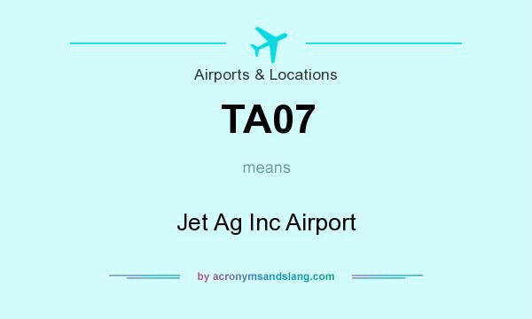 What does TA07 mean? It stands for Jet Ag Inc Airport