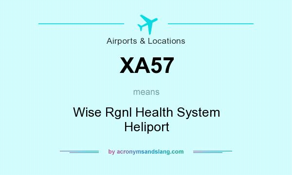 What does XA57 mean? It stands for Wise Rgnl Health System Heliport