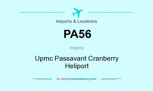 What does PA56 mean? It stands for Upmc Passavant Cranberry Heliport