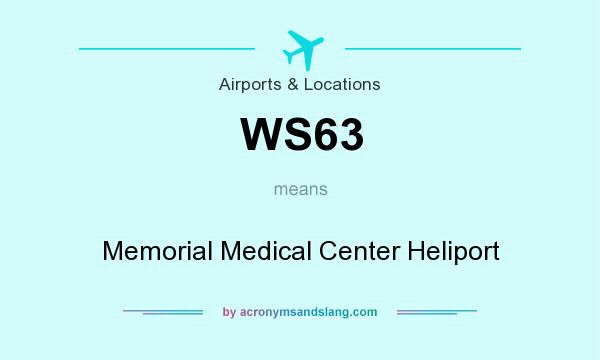 What does WS63 mean? It stands for Memorial Medical Center Heliport