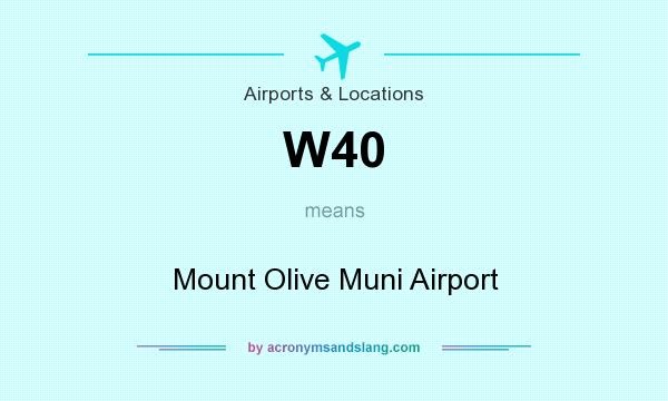 What does W40 mean? It stands for Mount Olive Muni Airport