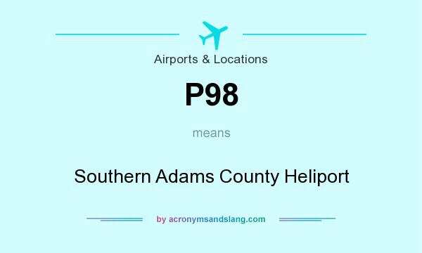 What does P98 mean? It stands for Southern Adams County Heliport