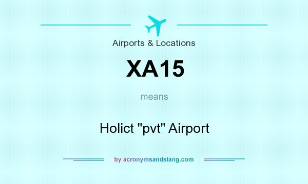 What does XA15 mean? It stands for Holict pvt Airport