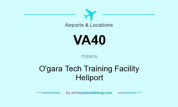 What does VA40 mean? It stands for O`gara Tech Training Facility Heliport