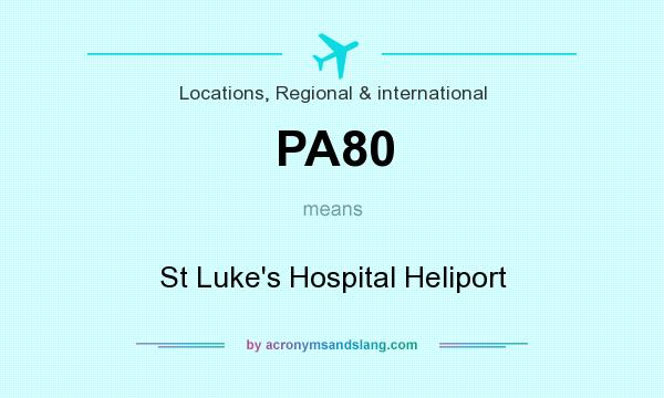What does PA80 mean? It stands for St Luke`s Hospital Heliport