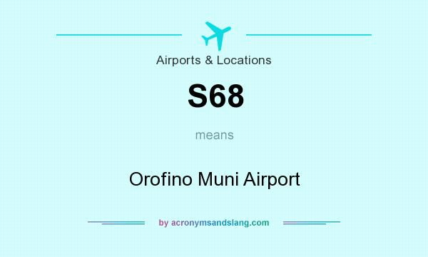 What does S68 mean? It stands for Orofino Muni Airport