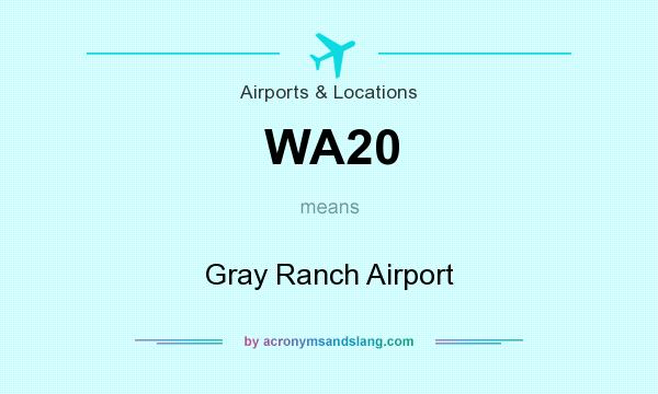 What does WA20 mean? It stands for Gray Ranch Airport