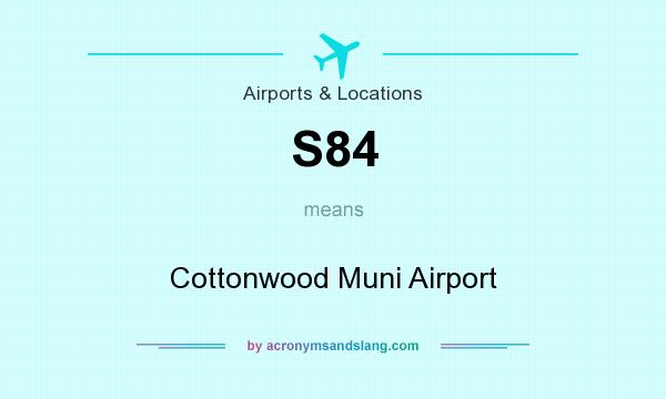 What does S84 mean? It stands for Cottonwood Muni Airport