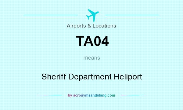 What does TA04 mean? It stands for Sheriff Department Heliport