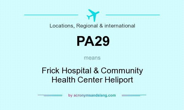 What does PA29 mean? It stands for Frick Hospital & Community Health Center Heliport