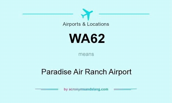 What does WA62 mean? It stands for Paradise Air Ranch Airport