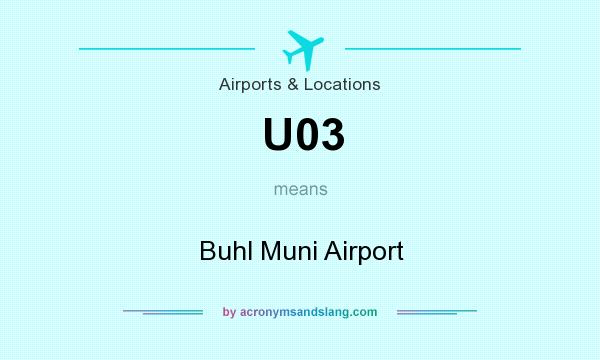 What does U03 mean? It stands for Buhl Muni Airport