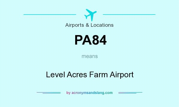 What does PA84 mean? It stands for Level Acres Farm Airport