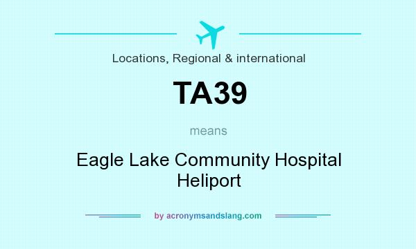 What does TA39 mean? It stands for Eagle Lake Community Hospital Heliport