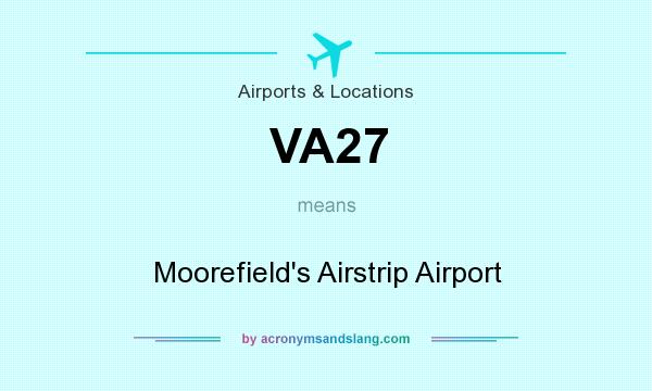 What does VA27 mean? It stands for Moorefield`s Airstrip Airport
