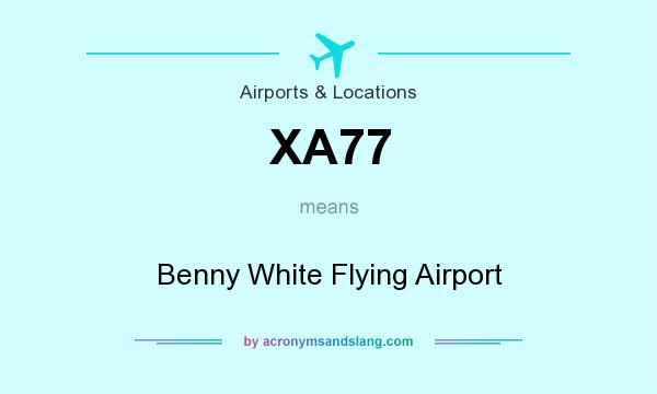 What does XA77 mean? It stands for Benny White Flying Airport