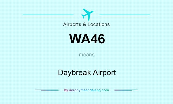 What does WA46 mean? It stands for Daybreak Airport
