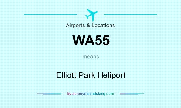 What does WA55 mean? It stands for Elliott Park Heliport