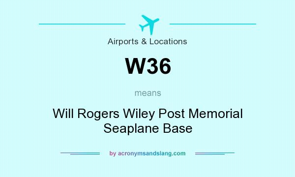 What does W36 mean? It stands for Will Rogers Wiley Post Memorial Seaplane Base